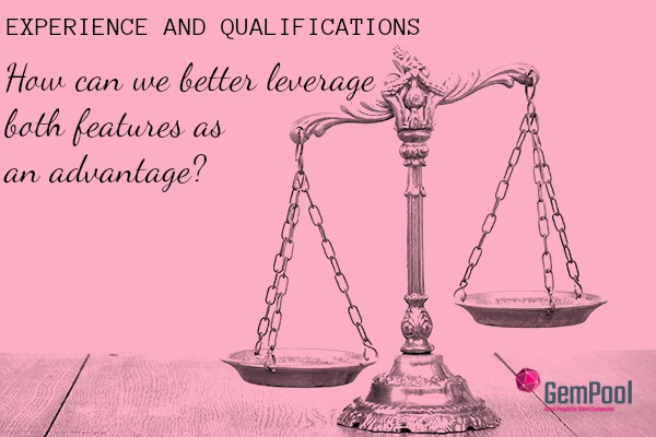 EXPERIENCE and QUALIFICATIONS: How can we better leverage both features as an advantage?